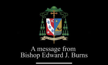 Message from Bishop Edward J. Burns concerning obligation to once again attend Mass on Sundays and Holy Days of Obligation